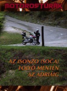 Motorostúrák az Isonzo folyó mentén az Adriáig