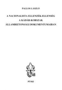 A nacionalista ellenzék-ellenség a Kádár-korszak állambiztonsági dokumentumaiban