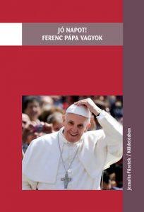 Jó napot! Ferenc pápa vagyok