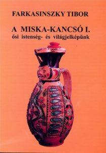 A Miska-kancsó I. ősi istenség- és világjelképünk
