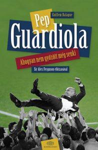 Pep Guardiola - Ahogyan nem győzött még senki