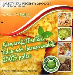 PaleoVital recept-sorozat I. Kenyerek, tészták, édes sós harapnivalók 100 % paleo