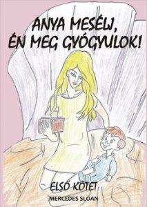 Anya mesélj, én meg gyógyulok! Első kötet