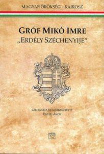 Gróf Mikó Imre - Erdély Széchenyije