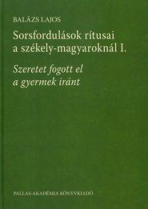 Sorsfordulások rítusai a székely-magyaroknál I.