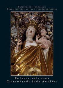 Egészen szép vagy Csíksomlyói Szűz Anyánk!