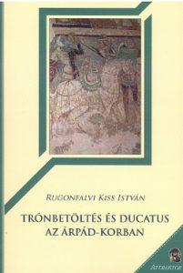 Trónbetöltés és Ducatus az Árpád-korban