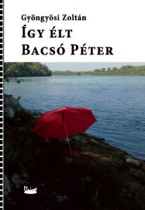Így élt Bacsó Péter
