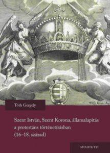 Szent István, Szent Korona, államalapítás a protestáns történetírásban