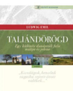 Taliándörögd - Egy különös dunántúli falu múltja és jelene