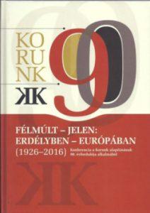 Félmúlt - Jelen: Erdélyben - Európában (1926-2016)