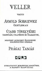 Veller vagyis Arnold Sobriewicz gentleman újabb törekvései tamburán, trapézon és trabanton