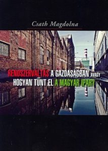 Rendszerváltás a gazdaságban avagy hogyan tűnt el a Magyar ipar?