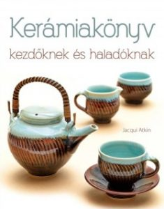 Kerámia könyv kezdőknek és haladóknak