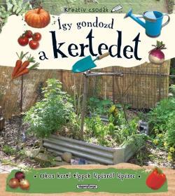 Így gondozd a kertedet - Kreatív csodák