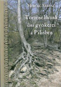 Történelmünk ősi gyökerei a Pilisben