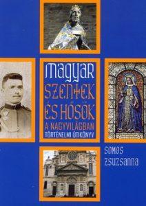 Magyar szentek és hősök a nagyvilágban