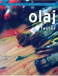 Olajfestés - Festőiskola lépésről lépésre