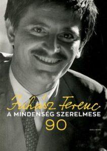 A mindenség szerelmese - Juhász Ferenc 90