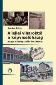 A lellei viharoktól a képviselőházig avagy a Szalay család évszázadai