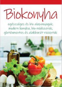 Biokonyha - Egészséges és bio alapanyagok, modern konyha, bio-módszerek, gluténmentes és alakbarát recept