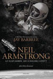 Neil Armstrong - Az első ember, aki a Holdra lépett