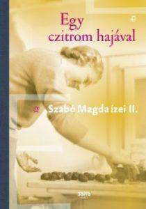 Egy czitrom hajával - Szabó Magda ízei II.
