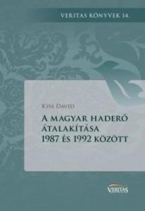 A magyar haderő átalakítása 1987-1992 - Veritas könyvek 14.