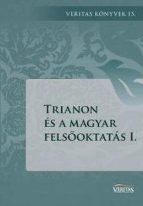 Trianon és a Magyar felsőoktatás I. - Veritas könyvek 15.