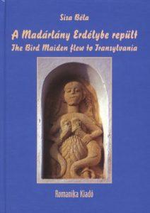 A Madárlány Erdélybe repült - The Bird Maiden flew to Transylvania