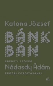 Bánk bán - eredeti szöveg Nádasdy Ádám prózai fordításával