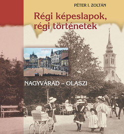 Régi képeslapok, régi történetek - Nagyvárad - Olaszi