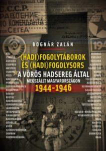 (Hadi)fogolytáborok és (hadi)fogolysors a vörös hadsereg által megszállt Magyarországon 1944-1946