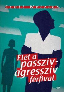 Élet a passzív- agresszív férfival