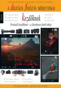 A digitális fotózás műhelytitkai - Kezdőknek 2019