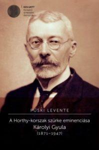 A Horthy-korszak szürke eminenciása Károlyi Gyula (1871-19479)