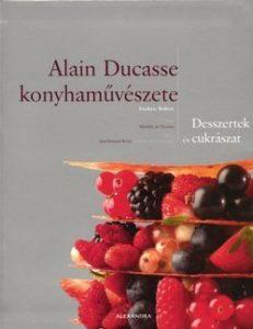 Alain Ducasse konyhaművészete - Desszertek és cukrászat