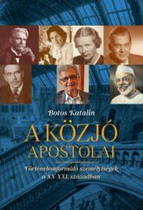 A közjó apostolai - Történelemformáló személyiségek az XX-XXI. században