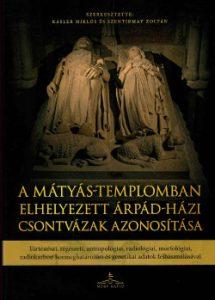A Mátyás-templomban elhelyezett Árpád-házi csontvázak azonosítása
