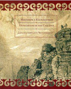 Magyarok a Kaukázusban