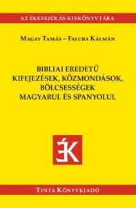 Bibliai eredetű kifejezések, közmondások, bölcsességek magyarul és spanyolul