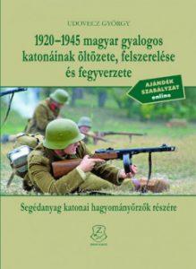 1920-1945 magyar gyalogos katonáink öltözete, felszerelése és fegyverzete