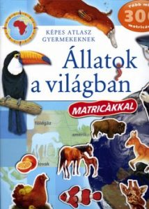 Képes atlasz gyermekeknek - Állatok a világban matricákkal