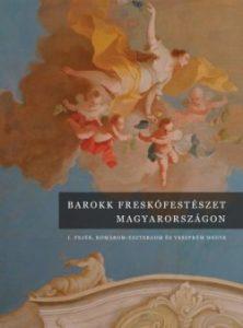 Barokk freskófesztészet Magyarországon I.