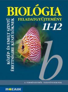 Biológia 11-12. Közép- és emelt szintű érettségire készülőknek - Feladatgyűjtemény