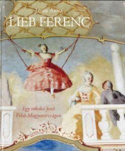 Lieb Ferenc - Egy rokokó festő Felső-Magyarországon
