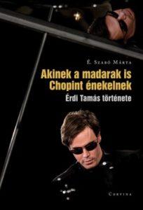Akinek a madarak is Chopint énekelnek - Érdi Tamás története